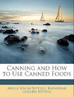 Canning and How to Use Canned Foods af Katherine Golden Bitting, Arvill Wayne Bitting