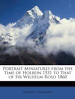 Portrait Miniatures from the Time of Holbein 1531 to That of Sir Wilhelm Roso 1860 af George C. Williamson