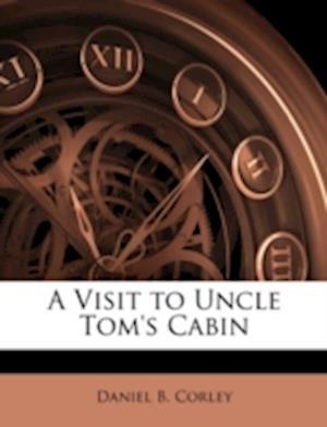 A Visit to Uncle Tom's Cabin af Daniel B. Corley