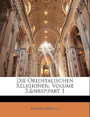 Die Orientalischen Religionen. af Edvard Lehmann