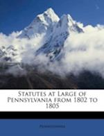 Statutes at Large of Pennsylvania from 1802 to 1805 af Pennsylvania Pennsylvania