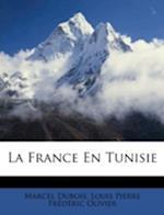 La France En Tunisie af Marcel Dubois, Louis Pierre Frdric Olivier