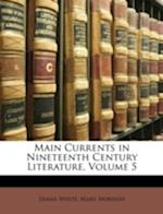 Main Currents in Nineteenth Century Literature, Volume 5 af Mary Morison, Diana White