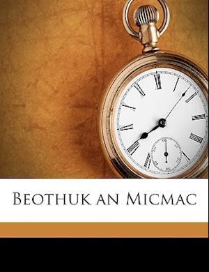 Beothuk an Micmac af Frank Gouldsmith Speck