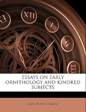 Essays on Early Ornithology and Kindred Subjects af James R. McClymont