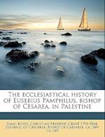 The Ecclesiastical History of Eusebius Pamphilus, Bishop of Cesarea, in Palestine af Isaac Boyle, Christian Frederic Crus