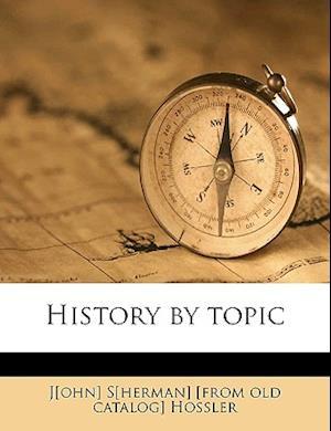 History by Topic af John Sherman Hossler