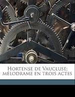 Hortense de Vaucluse; Melodrame En Trois Actes af Maurin De Pompigny