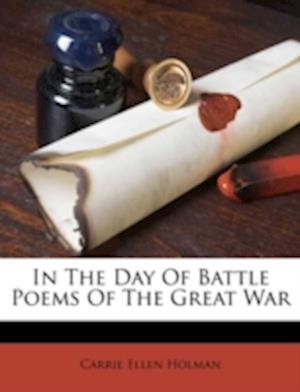 In the Day of Battle Poems of the Great War af Carrie Ellen Holman