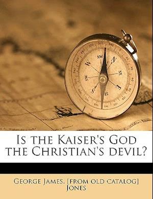 Is the Kaiser's God the Christian's Devil? af George James Jones