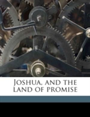 Joshua, and the Land of Promise af Frederick Brotherton Meyer, F. B. Meyer