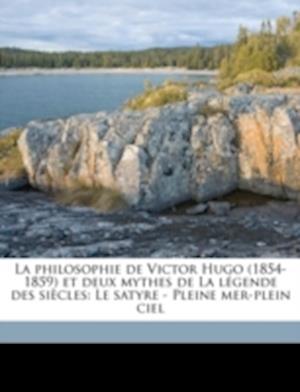 La Philosophie de Victor Hugo (1854-1859) Et Deux Mythes de La Legende Des Siecles af Paul Berret