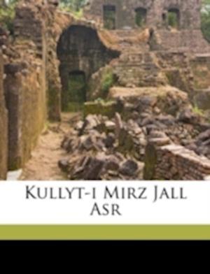 Kullyt-I Mirz Jall ASR Volume 1 af Jall Shahristn Asr