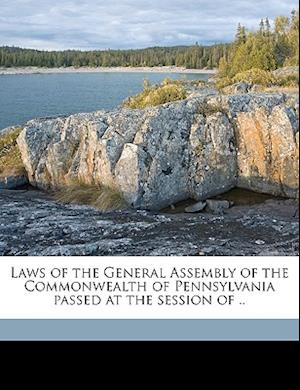 Laws of the General Assembly of the Commonwealth of Pennsylvania Passed at the Session of .. Volume Yr.1863 af Pennsylvania Pennsylvania