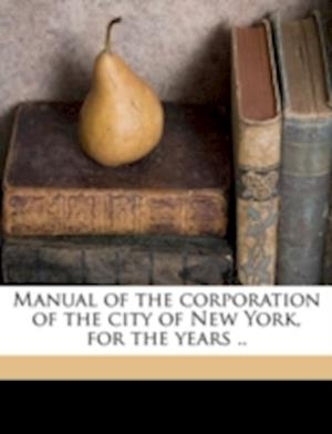 Manual of the Corporation of the City of New York, for the Years .. Volume Yr. 1856 af John Hardy, Samuel J. Willis