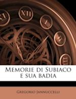Memorie Di Subiaco E Sua Badia af Gregorio Jannuccelli