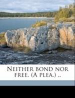 Neither Bond Nor Free. (a Plea.) .. af George Langhorne Pryor