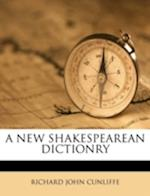 A New Shakespearean Dictionry af Richard John Cunliffe