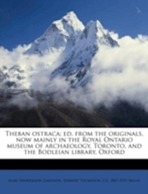 Theban Ostraca; Ed. from the Originals, Now Mainly in the Royal Ontario Museum of Archaeology, Toronto, and the Bodleian Library, Oxford af Alan Henderson Gardiner, J. G. 1867 Milne, Herbert Thompson Metford