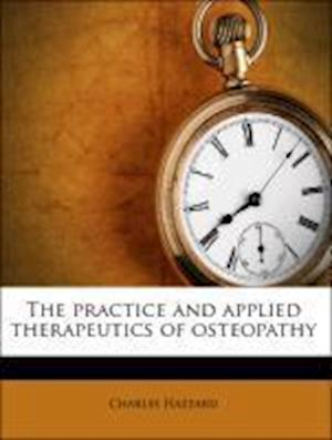 The Practice and Applied Therapeutics of Osteopathy af Charles Hazzard