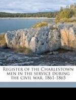 Register of the Charlestown Men in the Service During the Civil War, 1861-1865 Volume 1 af James Edward Stone