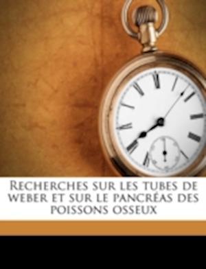 Recherches Sur Les Tubes de Weber Et Sur Le Pancreas Des Poissons Osseux af P. Legouis