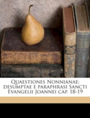 Quaestiones Nonnianae; Desumptae E Paraphrasi Sancti Evangelii Joannei Cap. 18-19 af Antonius Henricus Preller