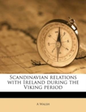 Scandinavian Relations with Ireland During the Viking Period af A. Walsh