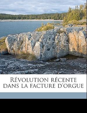 Revolution Recente Dans La Facture D'Orgue af George Laing Miller, G. Bdart, G. Bedart