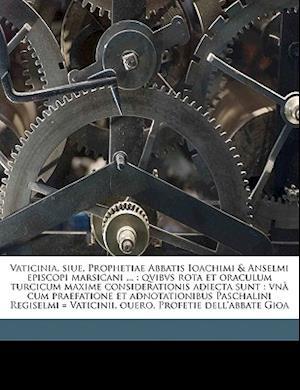 Vaticinia, Siue, Prophetiae Abbatis Ioachimi & Anselmi Episcopi Marsicani ... af Pasqualino Regiselmo