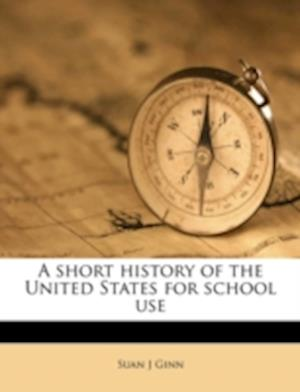 A Short History of the United States for School Use af Suan J. Ginn