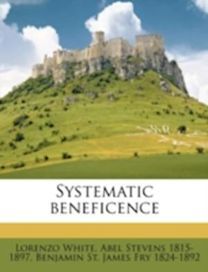 Systematic Beneficence af Lorenzo White, Abel Stevens, Benjamin St James Fry