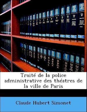 Traite de La Police Administrative Des Theatres de La Ville de Paris af Claude Hubert Simonet
