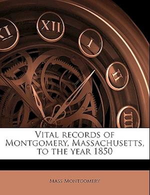 Vital Records of Montgomery, Massachusetts, to the Year 1850 af Mass Montgomery