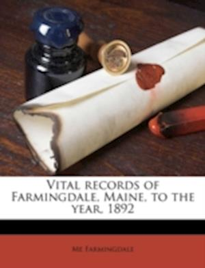 Vital Records of Farmingdale, Maine, to the Year, 1892 af Me Farmingdale