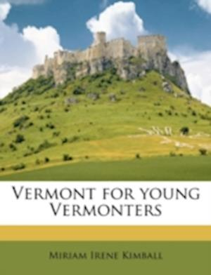 Vermont for Young Vermonters af Miriam Irene Kimball
