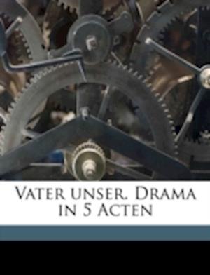 Vater Unser. Drama in 5 Acten af Carl Alfons Klein