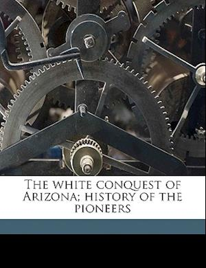 The White Conquest of Arizona; History of the Pioneers af Orick Jackson