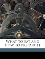 What to Eat and How to Prepare It af Elizabeth A. Monaghan