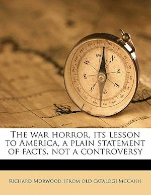 The War Horror, Its Lesson to America, a Plain Statement of Facts, Not a Controversy af Richard Morwood McCann