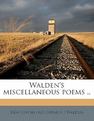Walden's Miscellaneous Poems .. af Islay Walden