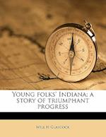 Young Folks' Indiana; A Story of Triumphant Progress af Will H. Glascock