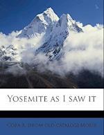 Yosemite as I Saw It af Cora A. Morse