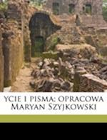 Ycie I Pisma; Opracowa Maryan Szyjkowski Volume 4 af Wadysaw Ludwik Anczyc, Marian Szyjkowski