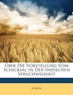 Uber Die Vorstellung Vom Schicksal in Der Indischen Spruchweisheit af R. Roth