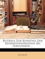 Beitrage Zur Kenntnis Der Reparationsprozesse Bei Hirudineen ... af Max Meyer