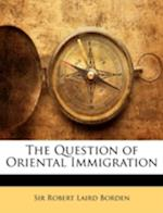 The Question of Oriental Immigration af Robert Laird Borden