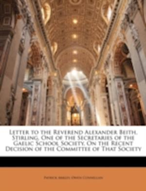 Letter to the Reverend Alexander Beith, Stirling, One of the Secretaries of the Gaelic School Society, on the Recent Decision of the Committee of That af Patrick Arkley, Owen Connellan