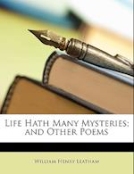Life Hath Many Mysteries; And Other Poems af William Henry Leatham