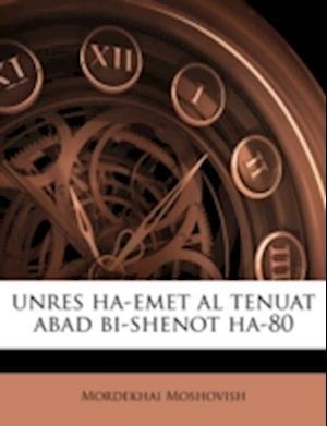 Unres Ha-Emet Al Tenuat Abad Bi-Shenot Ha-80 af Mordekhai Moshovish